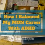 How I Balanced My MUN Career With ADHD